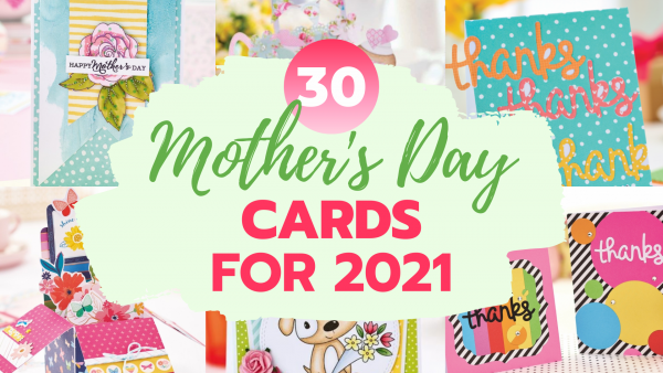 Mother's Day Cards: 30 Of The Best Projects For 2021