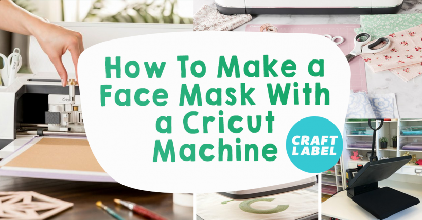 How To Make A Face Mask With A Cricut Machine