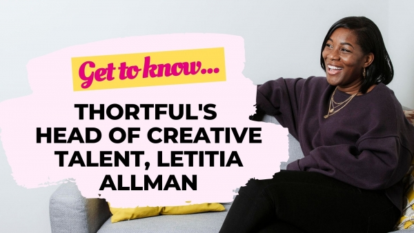 Get To Know thortful's Head Of Creative Talent, Letitia Allman