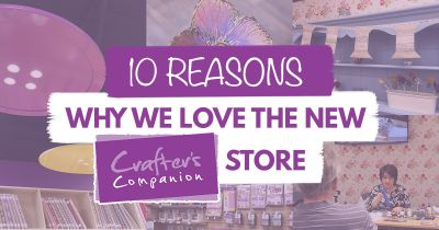 10 Reasons Why We Love The New Crafter's Companion Store