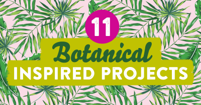 11 Botanical Inspired Projects