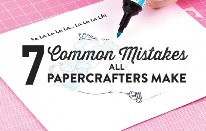 7 Common Mistakes All Papercrafters Make