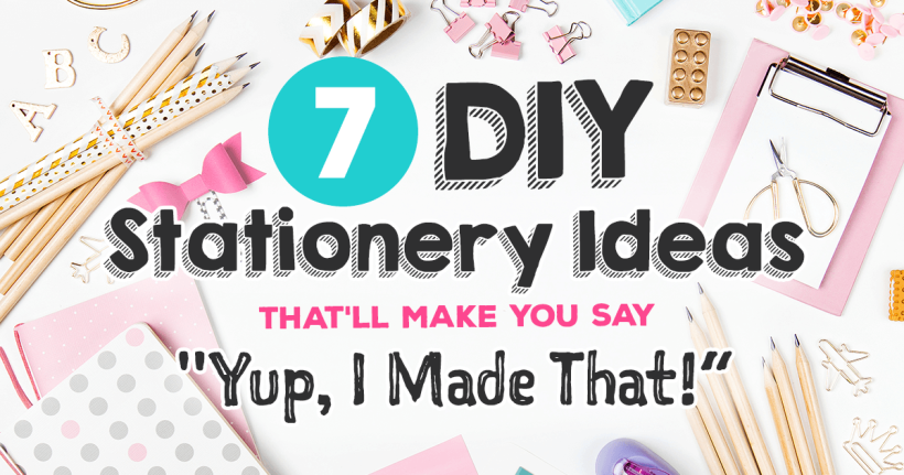 "7 DIY Stationery Ideas That\'ll Make You Say ""Yup, I Made That ..."