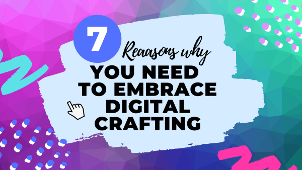 Digital Crafting: How Tech Is Changing The Way We Craft For The Better!