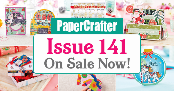 6 Reasons You NEED To Buy PaperCrafter Issue 141