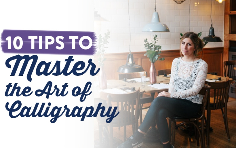 10 Tips To Master the Art of Calligraphy