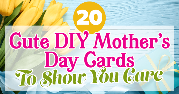 20 Cute DIY Mother's Day Cards To Show You Care