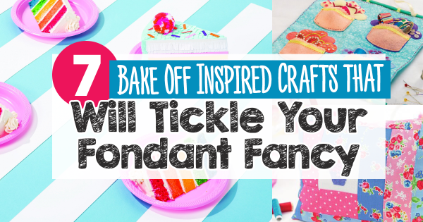 Seven Bake Off-Inspired Crafts That Will Tickle Your Fondant Fancy