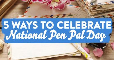 5 Ways to Celebrate National Pen Pal Day