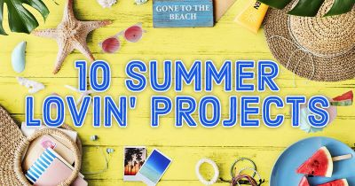 10 Summer Lovin' Projects