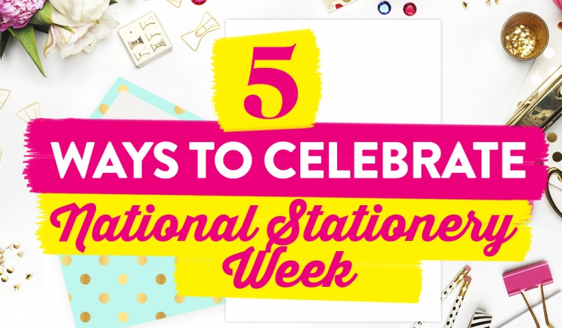 5 Ways To Celebrate National Stationery Week 2017